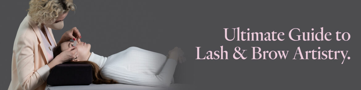 Ultimate Guide to Lash & Brow Artistry